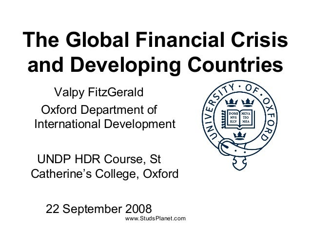 The Global Financial Crisis and Developing Countries Valpy FitzGerald Oxford Department of International Development UNDP ...