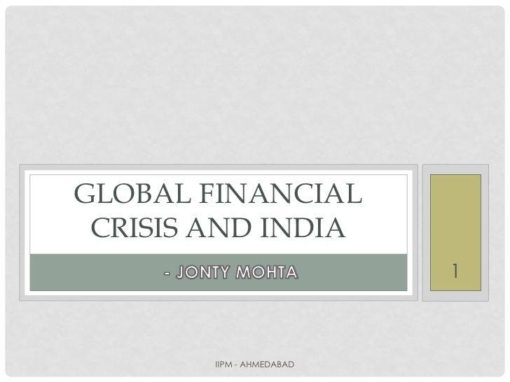 GLOBAL FINANCIAL  CRISIS AND INDIA                            1            IIPM - AHMEDABAD