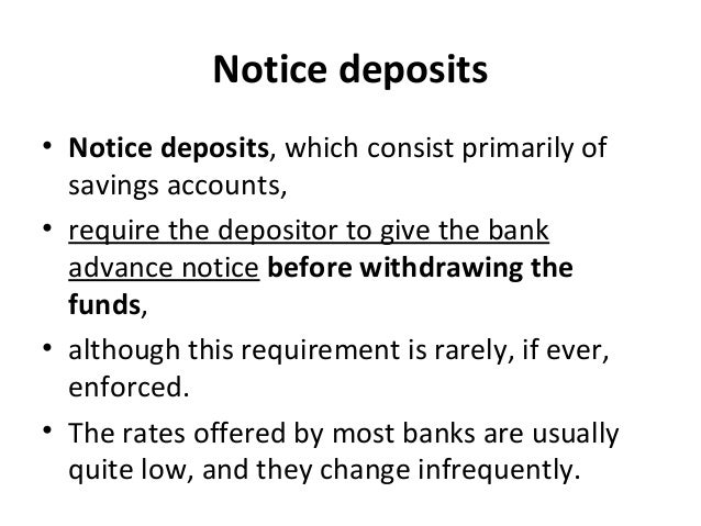 Notice deposits • Notice deposits, which consist primarily of savings accounts, • require the depositor to give the bank a...