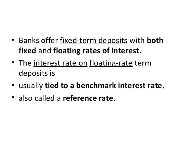 • Banks offer fixed-term deposits with both fixed and floating rates of interest. • The interest rate on floating-rate ter...