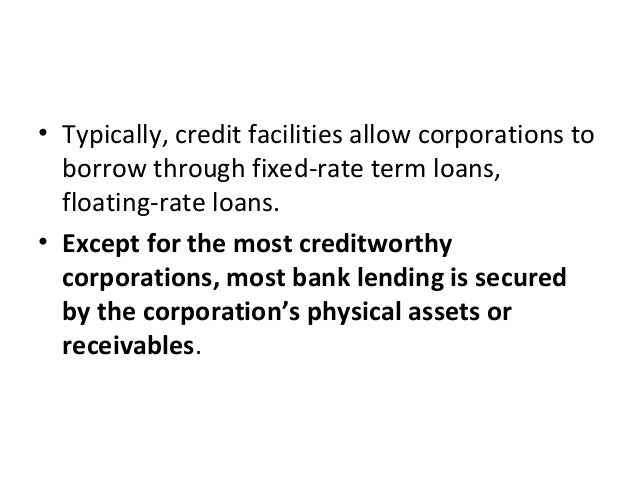 • Typically, credit facilities allow corporations to borrow through fixed-rate term loans, floating-rate loans. • Except f...