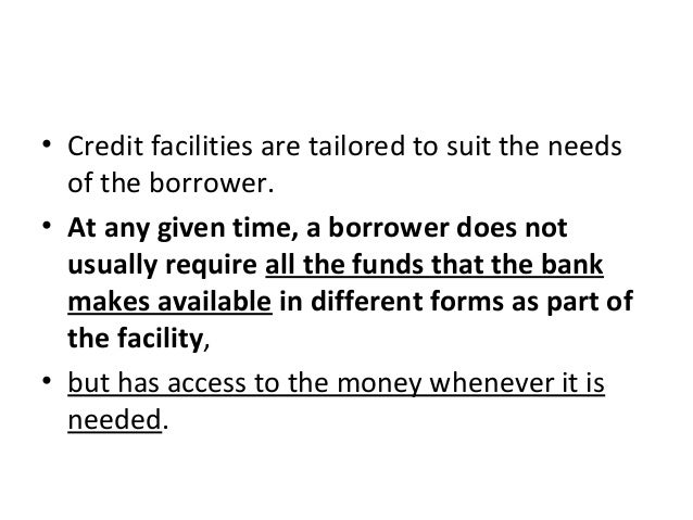 • Credit facilities are tailored to suit the needs of the borrower. • At any given time, a borrower does not usually requi...