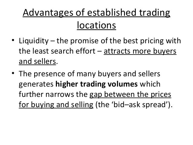 Advantages of established trading locations • Liquidity – the promise of the best pricing with the least search effort – a...