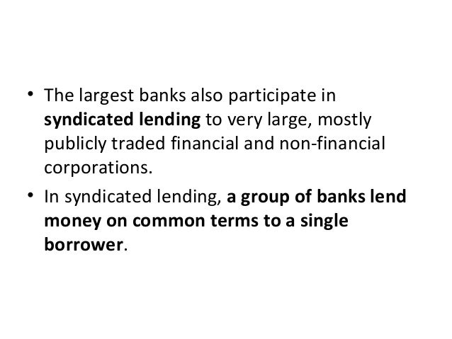 • The largest banks also participate in syndicated lending to very large, mostly publicly traded financial and non-financi...