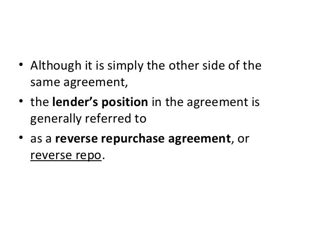 • Although it is simply the other side of the same agreement, • the lender's position in the agreement is generally referr...