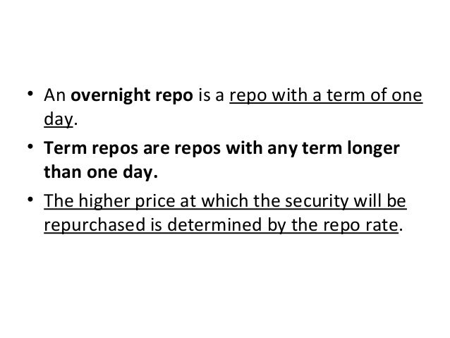 • An overnight repo is a repo with a term of one day. • Term repos are repos with any term longer than one day. • The high...