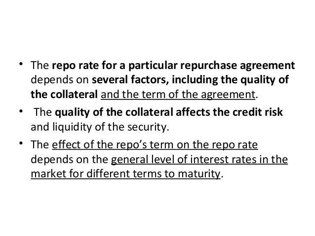 • The repo rate for a particular repurchase agreement depends on several factors, including the quality of the collateral ...