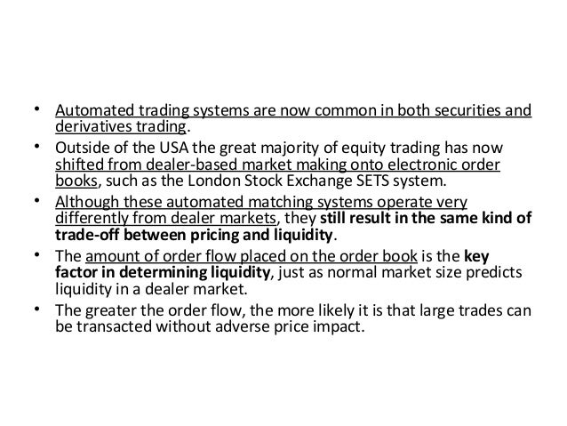 • Automated trading systems are now common in both securities and derivatives trading. • Outside of the USA the great majo...