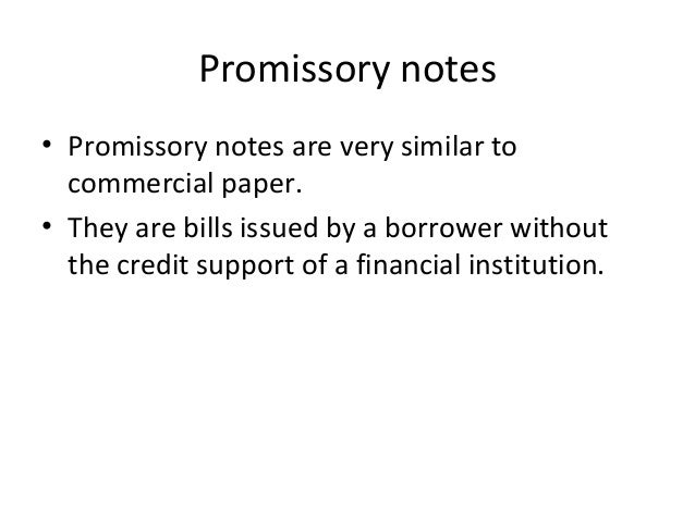 Promissory notes • Promissory notes are very similar to commercial paper. • They are bills issued by a borrower without th...