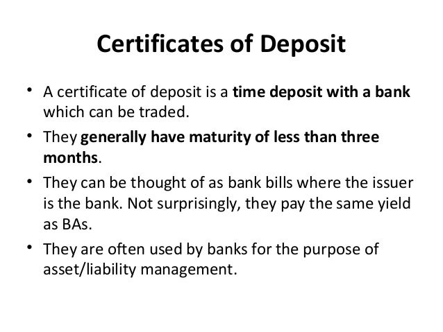 Certificates of Deposit • A certificate of deposit is a time deposit with a bank which can be traded. • They generally hav...