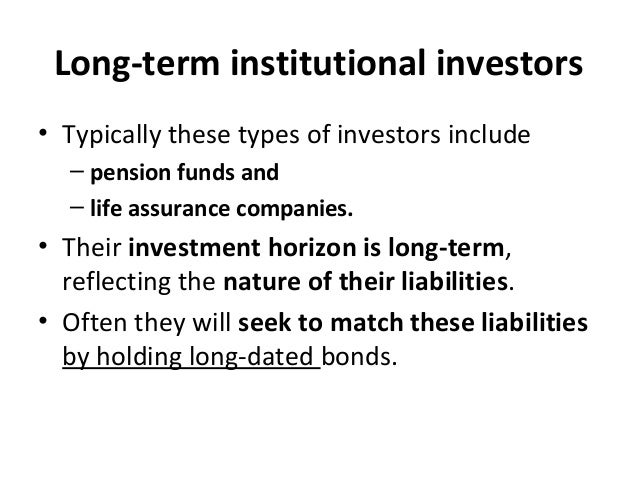 Long-term institutional investors • Typically these types of investors include – pension funds and – life assurance compan...