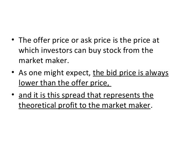 • The offer price or ask price is the price at which investors can buy stock from the market maker. • As one might expect,...