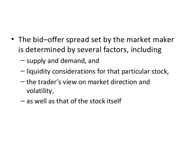 • The bid–offer spread set by the market maker is determined by several factors, including – supply and demand, and – liqu...