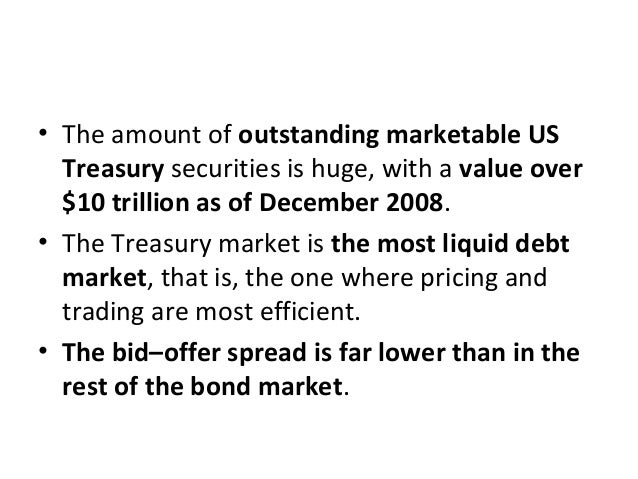 • The amount of outstanding marketable US Treasury securities is huge, with a value over $10 trillion as of December 2008....