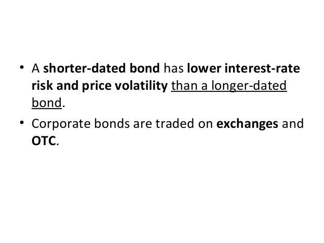• A shorter-dated bond has lower interest-rate risk and price volatility than a longer-dated bond. • Corporate bonds are t...