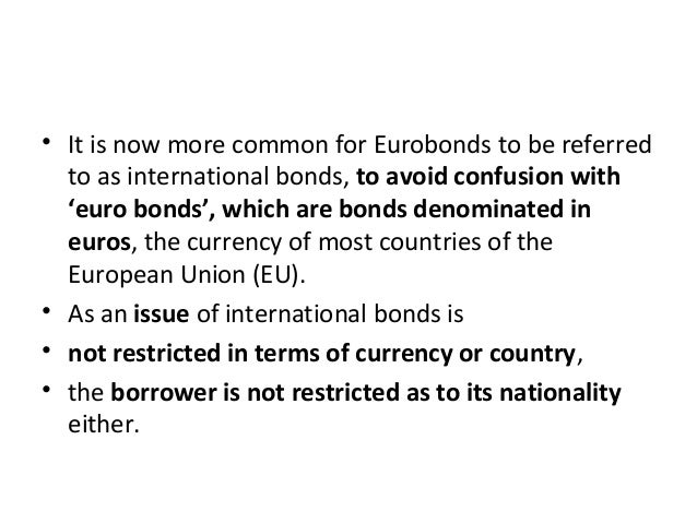 • It is now more common for Eurobonds to be referred to as international bonds, to avoid confusion with 'euro bonds', whic...