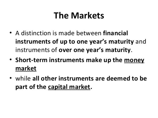 The Markets • A distinction is made between financial instruments of up to one year's maturity and instruments of over one...