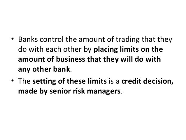 • Banks control the amount of trading that they do with each other by placing limits on the amount of business that they w...