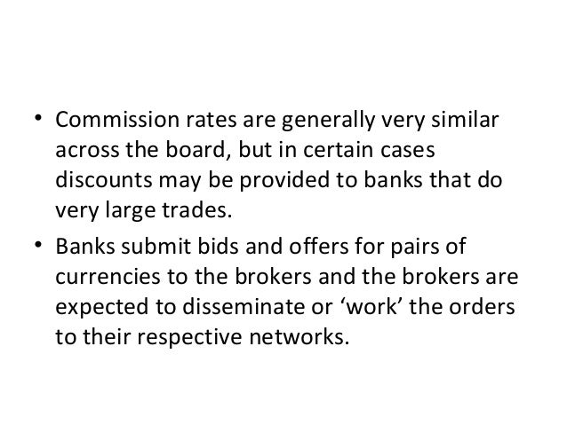 • Commission rates are generally very similar across the board, but in certain cases discounts may be provided to banks th...