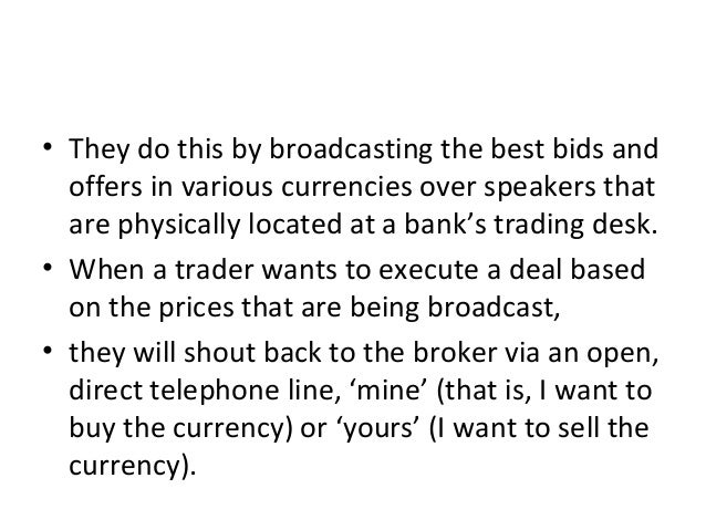 • They do this by broadcasting the best bids and offers in various currencies over speakers that are physically located at...