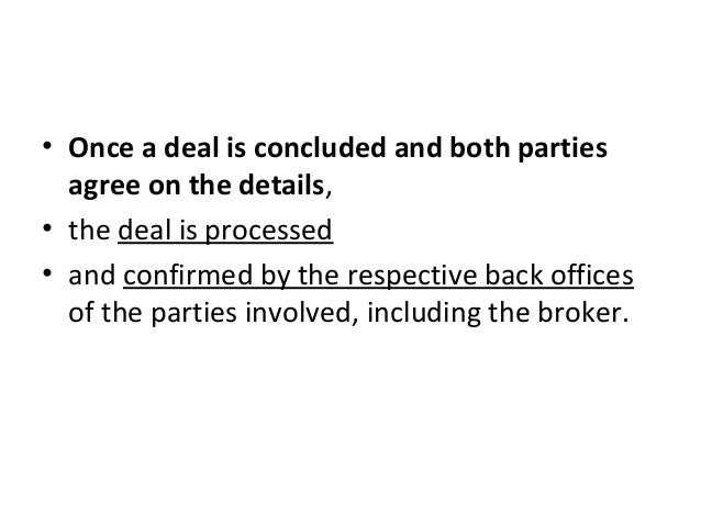 • Once a deal is concluded and both parties agree on the details, • the deal is processed • and confirmed by the respectiv...