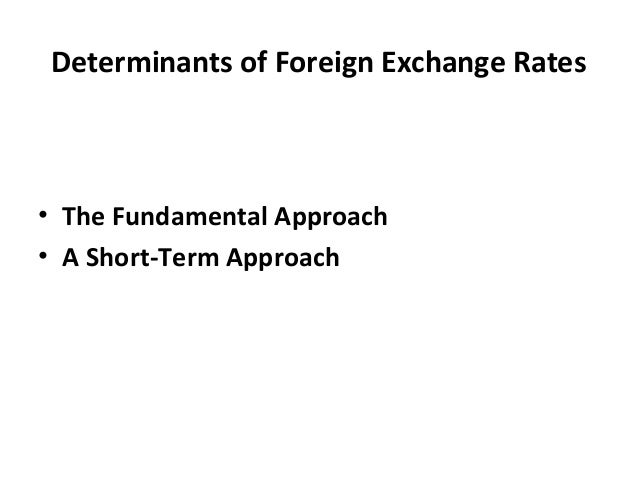 Determinants of Foreign Exchange Rates • The Fundamental Approach • A Short-Term Approach