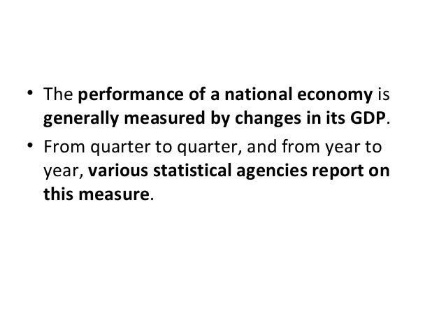 • The performance of a national economy is generally measured by changes in its GDP. • From quarter to quarter, and from y...