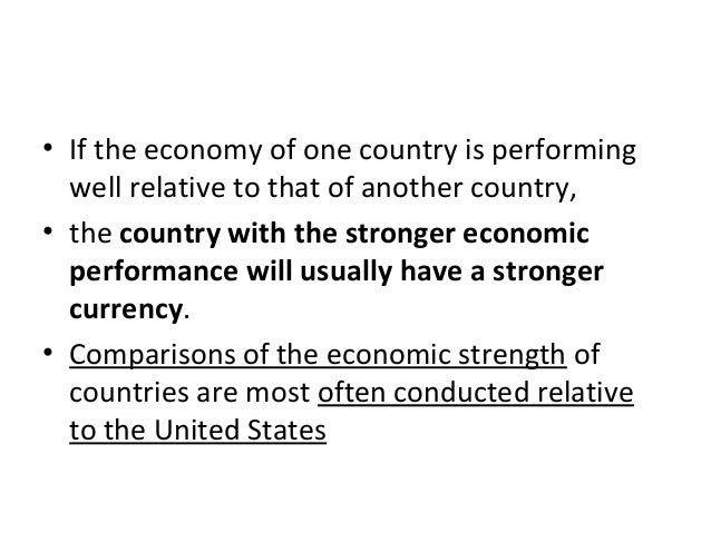 • If the economy of one country is performing well relative to that of another country, • the country with the stronger ec...