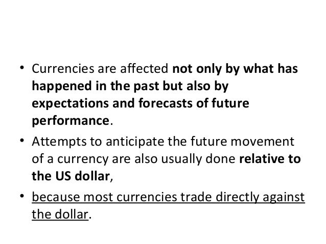 • Currencies are affected not only by what has happened in the past but also by expectations and forecasts of future perfo...
