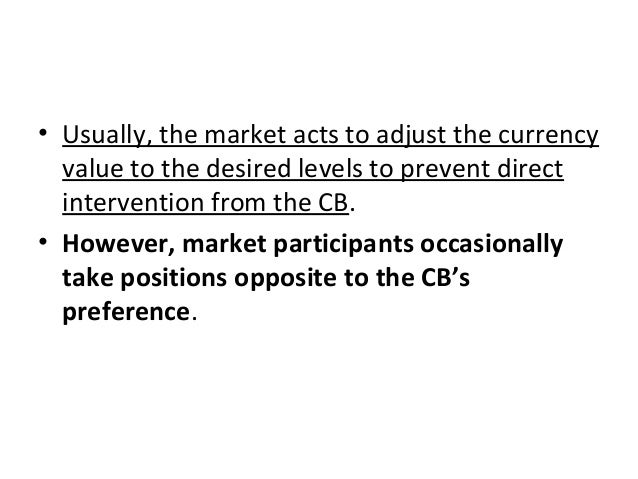 • Usually, the market acts to adjust the currency value to the desired levels to prevent direct intervention from the CB. ...