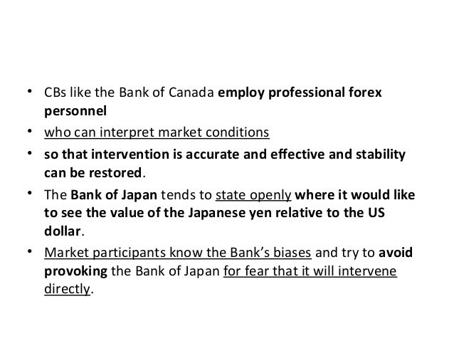 • CBs like the Bank of Canada employ professional forex personnel • who can interpret market conditions • so that interven...