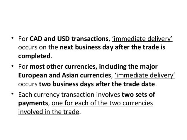 • For CAD and USD transactions, 'immediate delivery' occurs on the next business day after the trade is completed. • For m...