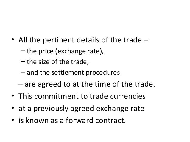 • All the pertinent details of the trade – – the price (exchange rate), – the size of the trade, – and the settlement proc...
