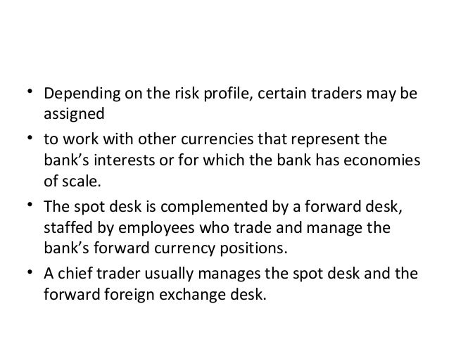 • Depending on the risk profile, certain traders may be assigned • to work with other currencies that represent the bank's...