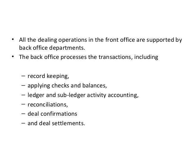 • All the dealing operations in the front office are supported by back office departments. • The back office processes the...