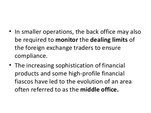 • In smaller operations, the back office may also be required to monitor the dealing limits of the foreign exchange trader...