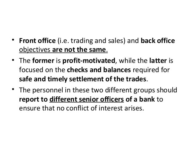 • Front office (i.e. trading and sales) and back office objectives are not the same. • The former is profit-motivated, whi...