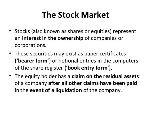 The Stock Market • Stocks (also known as shares or equities) represent an interest in the ownership of companies or corpor...