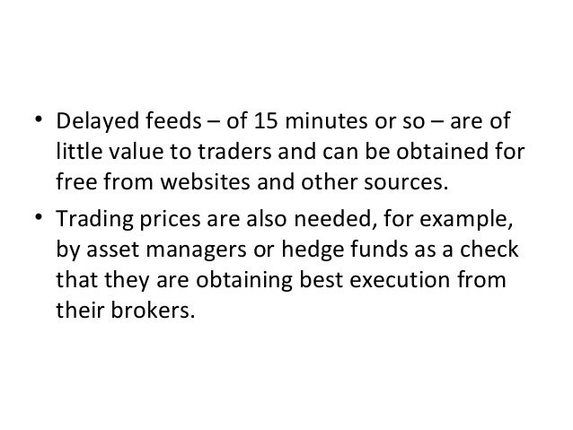 • Delayed feeds – of 15 minutes or so – are of little value to traders and can be obtained for free from websites and othe...