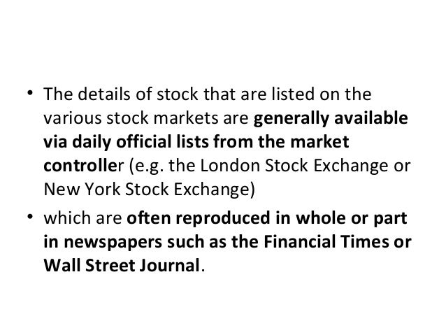 • The details of stock that are listed on the various stock markets are generally available via daily official lists from ...