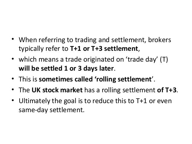 • When referring to trading and settlement, brokers typically refer to T+1 or T+3 settlement, • which means a trade origin...