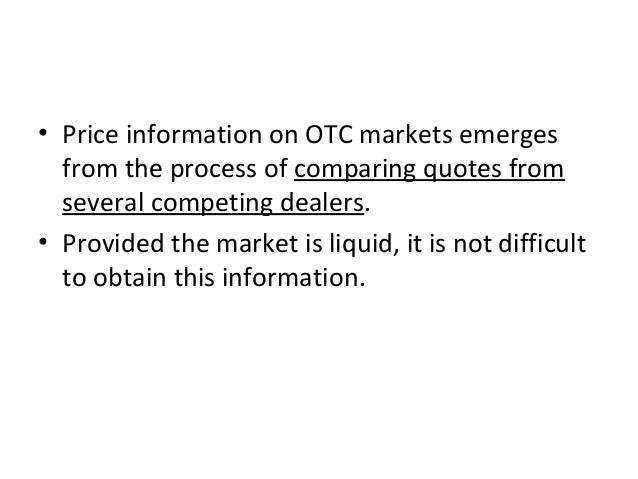 • Price information on OTC markets emerges from the process of comparing quotes from several competing dealers. • Provided...