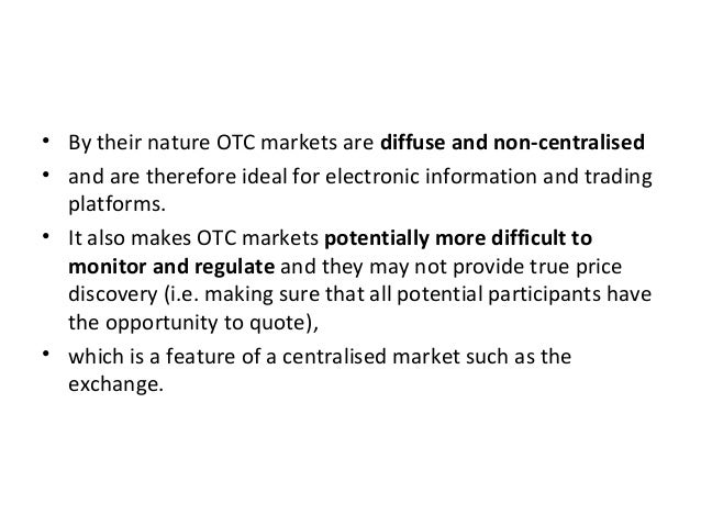 • By their nature OTC markets are diffuse and non-centralised • and are therefore ideal for electronic information and tra...