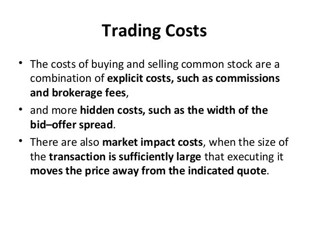 Trading Costs • The costs of buying and selling common stock are a combination of explicit costs, such as commissions and ...