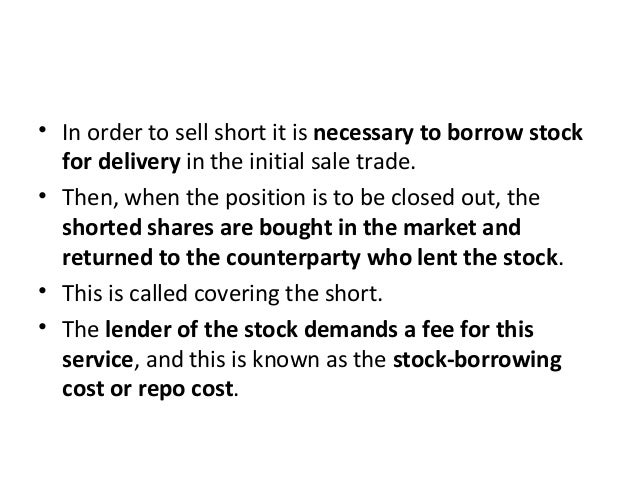 • In order to sell short it is necessary to borrow stock for delivery in the initial sale trade. • Then, when the position...
