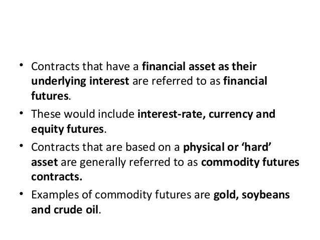 • Contracts that have a financial asset as their underlying interest are referred to as financial futures. • These would i...