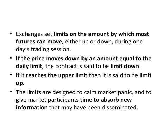 • Exchanges set limits on the amount by which most futures can move, either up or down, during one day's trading session. ...