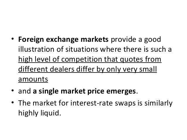 • Foreign exchange markets provide a good illustration of situations where there is such a high level of competition that ...