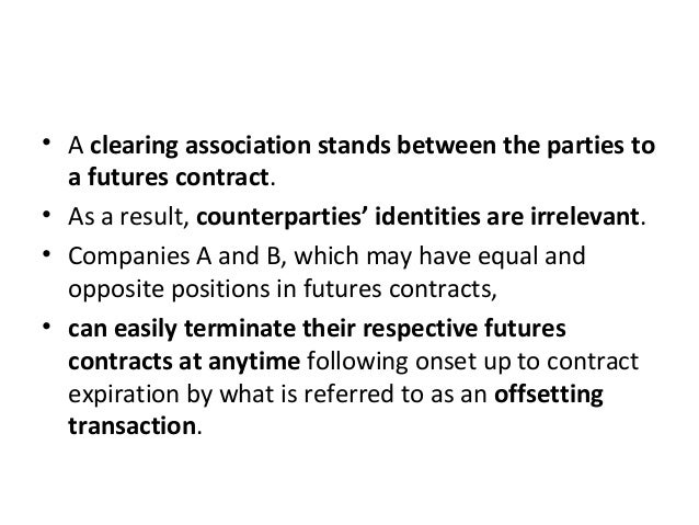 • A clearing association stands between the parties to a futures contract. • As a result, counterparties' identities are i...