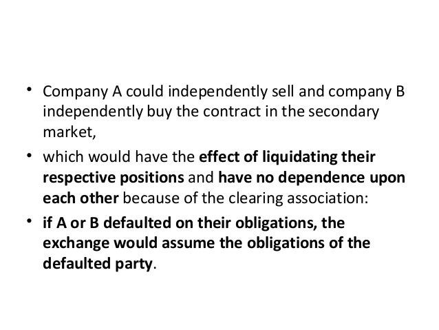• Company A could independently sell and company B independently buy the contract in the secondary market, • which would h...